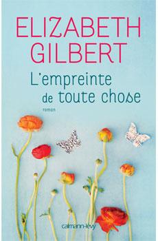 Elizabeth Gilbert l'empreinte de toute chose