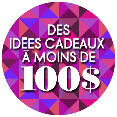 Idées cadeaux moins de 100$