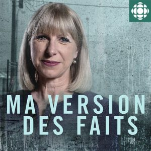 Ma version des faits Balado Ici Radio Canada