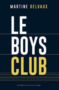 Le livre Le boys club (Les éditions du remue-ménage), de Martine Delvaux.